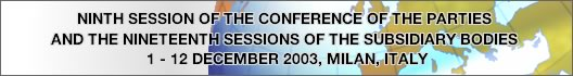 NINTH SESSION OF THE CONFERENCE OF THE PARTIES, 1 - 12 DECEMBER 2003, MILAN, ITALY